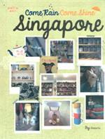 Come Rain Come Shine : Singapore