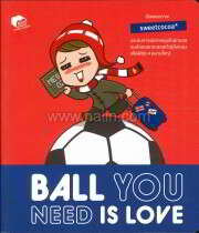 BALL YOU NEED IS LOVE