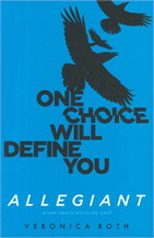 Allegiant : ONE CHOICE WILL DEFINE YOU