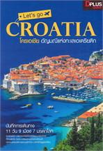 Let's go CROATIA โครเอเชีย อัญมณีแห่งทะเลเอเดรียติก