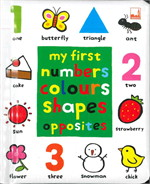 MY FIRST NUMBERS COLOURS SHAPES OPPOSITES