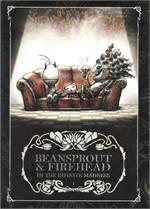 BEANSPROUT & FIREHEAD IN THE INFINITE MADNESS ถั่วงอกและหัวไฟ ในความบ้าคลั่งอันมิรู้สิ้นสุด
