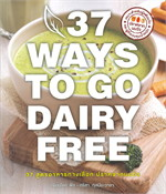 37 WAYS TO GO DAIRY FREE 37 สูตรอาหารทางเลือก ปราศจากนมวัว