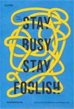 STAY BUSY, STAY FOOLISH สตาร์ทอัพนับหนึ่ง