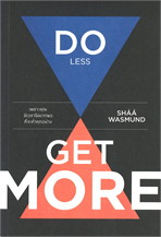 DO LESS GET MORE เพราะคุณมีเวลาไม่มากพอที่จะทำทุกอย่าง
