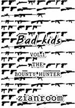 Bad Kids VOL.1 The Bounty Hunter