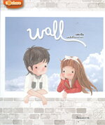 Wall เธอ:ฉัน และสิ่งที่กั้นระหว่างเรา